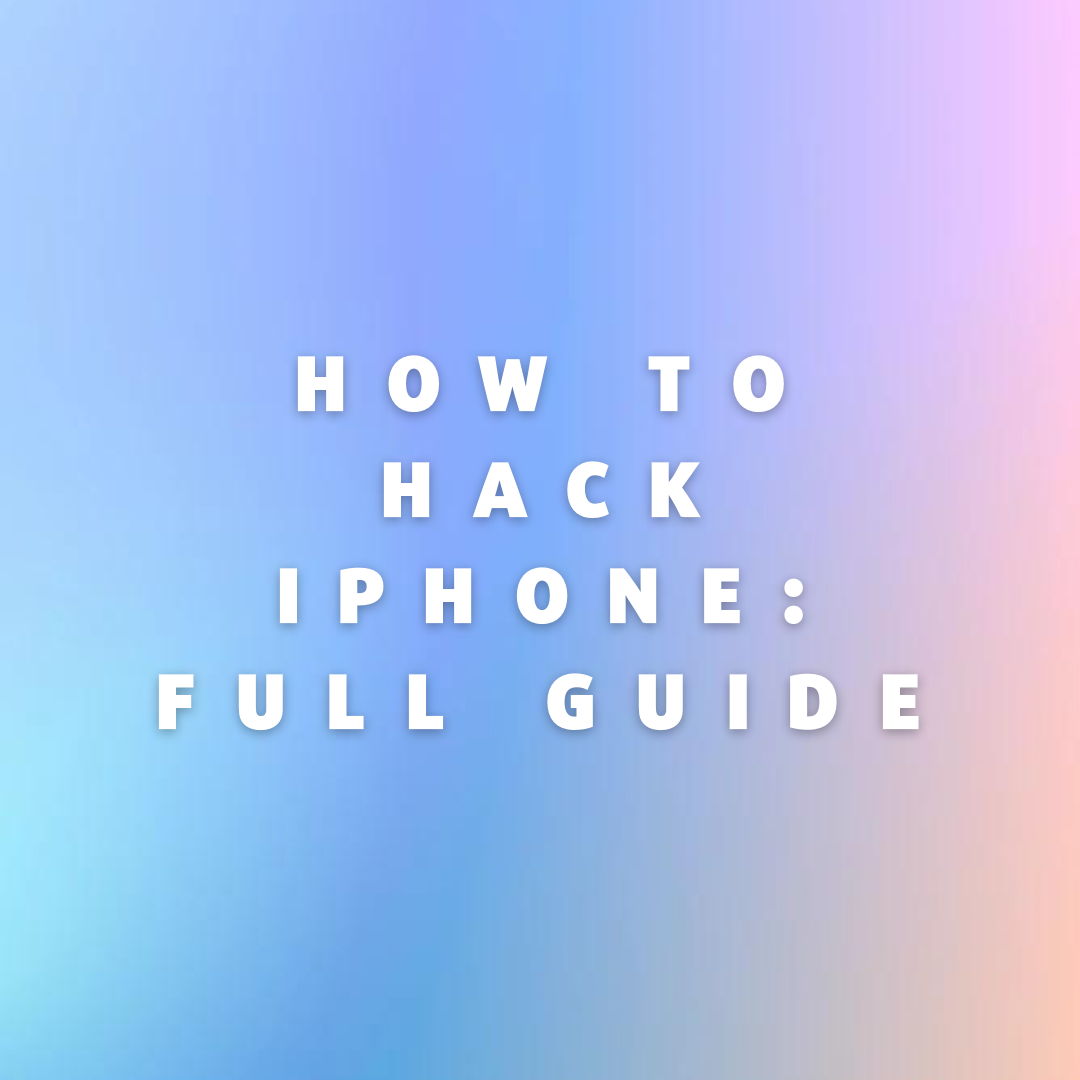 How to Hack iPhone: Full Guide