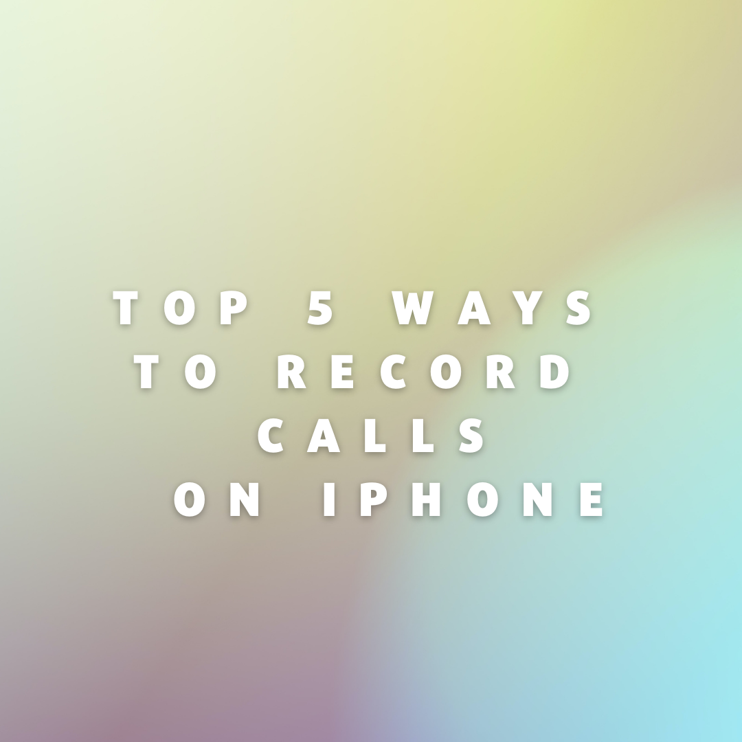 Top 5 Ways to Record Calls on iPhone