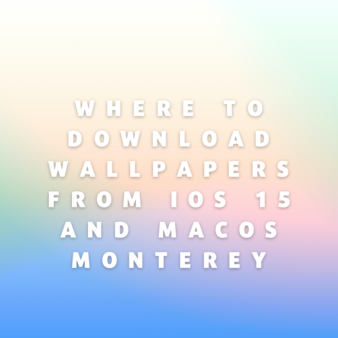 Where to Download Wallpapers From iOS 15 and MacOS Monterey