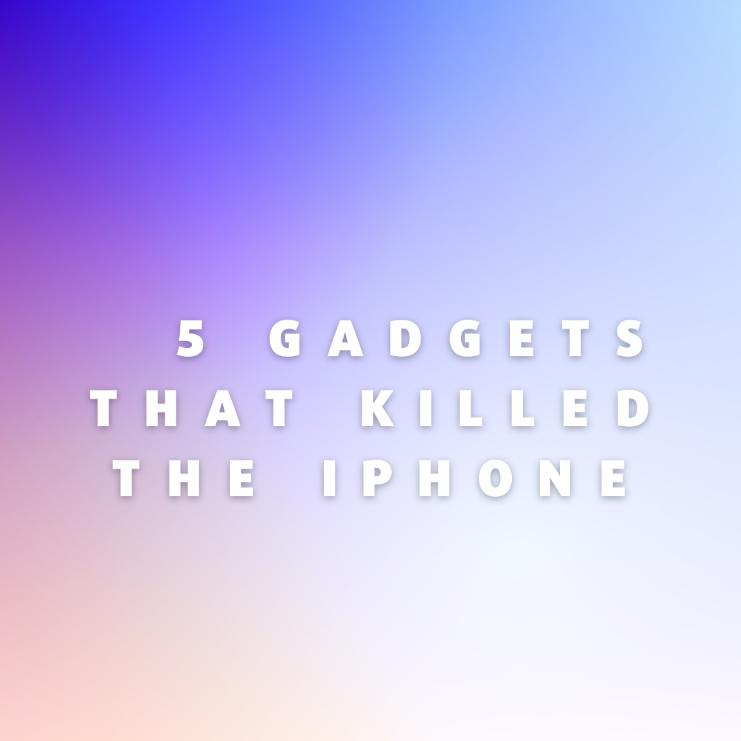 5 Gadgets That Killed the iPhone
