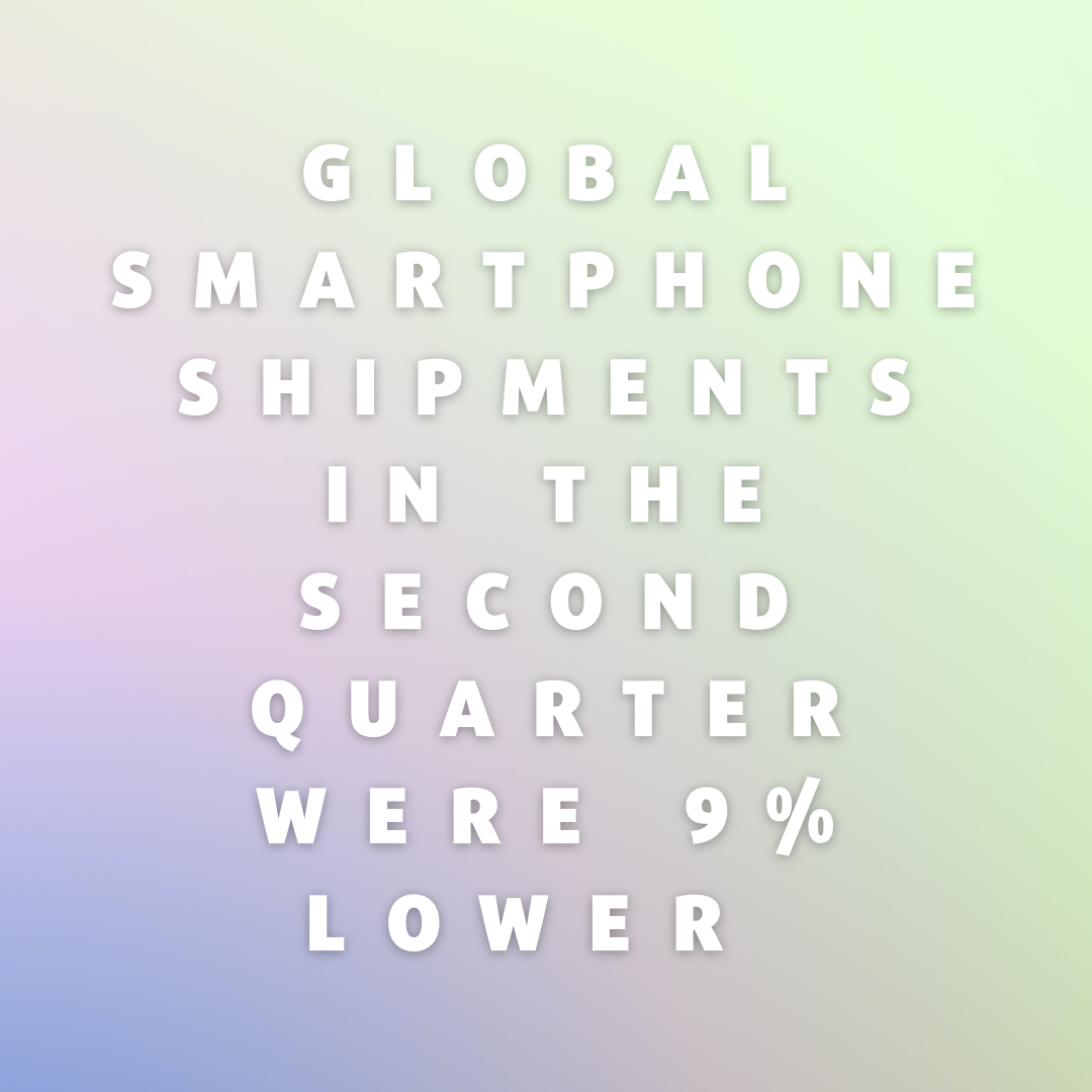 Global Smartphone Shipments in the Second Quarter Were 9% Lower Than in the First Quarter
