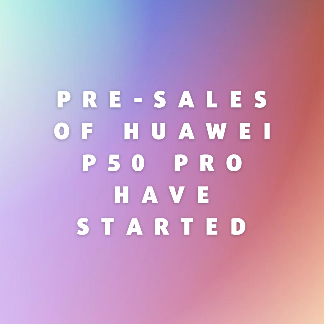 Pre-Sales of Huawei p50 Pro Have Started