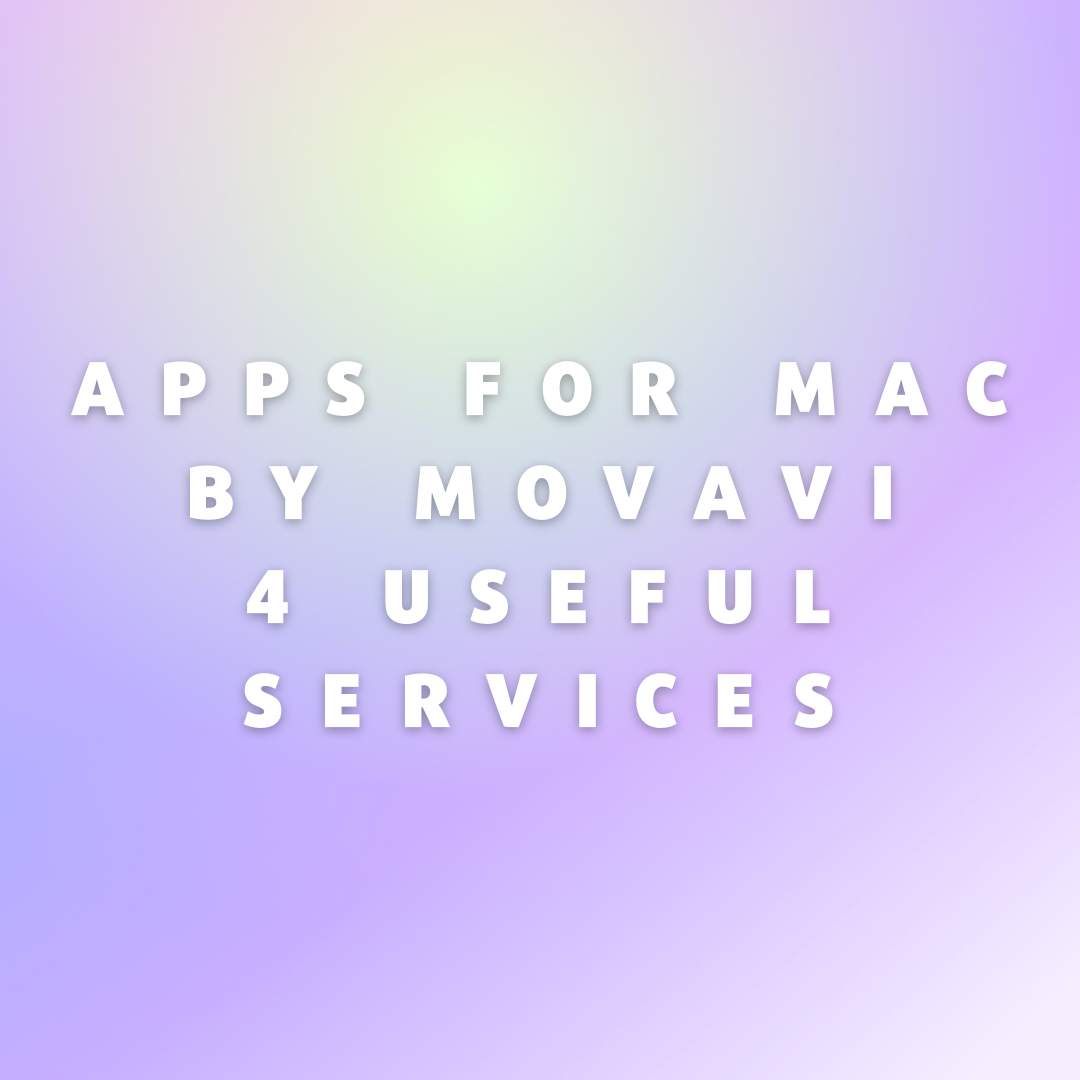 Apps for Mac by Movavi: 4 Useful Services