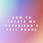 How to Locate My Boyfriend's Cell Phone